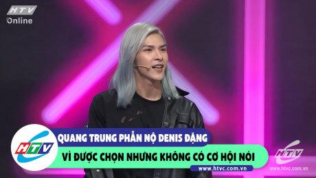 Quang Trung phẫn nộ Denis Đặng vì được chọn nhưng không có cơ hội nói